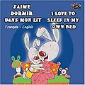 J'aime dormir dans mon lit I Love to Sleep in My Own Bed (French/English) - Age Range: 3 - 9 years