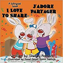 I Love to Share - J'adore Partager: English French Bilingual Age Range: 3 - 9 years Grade Level: Kindergarten - 3 2015