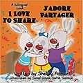 I Love to Share - J'adore Partager: English French Bilingual - Age Range: 3 - 9 years