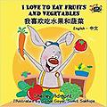 I Love to Eat Fruits and Vegetables (Chinese/English - Age Range: 3 - 9 years Grade Level: Kindergarten - 3 2016
