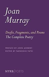 Drafts, fragments, and Poems The Complete Poetry Joan Murray