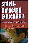 Spirit-Directed Education: A New Approach to Education - The book presents strategies on how to educate the spirit of a child, that part of a person that will live for eternity.