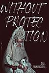 without Protection - Gala Mukomolva