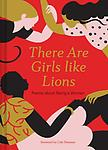 There are Girls like Lions - Anthology Edited by Cole Swensen and Karolin Schnoor, illustrator