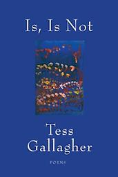 Is, Is not Poems Tess Gallagher