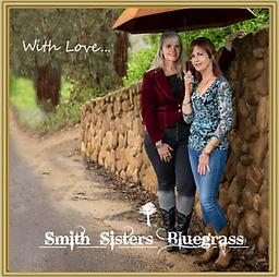 """#1. Smith Sisters Bluegrass """"WITH LOVE"""" EP-CD Smith Sisters Bluegrass Extended Play CD with six songs. 1st single """"IF YOU LOVE ME"""" is ON THE AIR worldwide on Country-Bluegrass Radio. AUTOGRAPHED by Wendi Kilman, Kelli Lewis & by Kicking Eagle"""