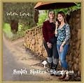 "#1. Smith Sisters Bluegrass ""WITH LOVE"" EP-CD - Smith Sisters Bluegrass Extended Play CD with six songs. 1st single ""IF YOU LOVE ME"" is ON THE AIR worldwide on Country-Bluegrass Radio.