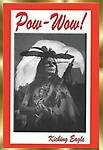 "B5 POW-WOW, book by Kicking Eagle - This is the 1st book of the three parts that make up the ""Pow-Wow Trilogy"". All books will be signedd by Kicking Eagle (to you or anyone you designate). 1s printing."