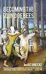 Becoming the Sound of Bees - Marc Vincenz