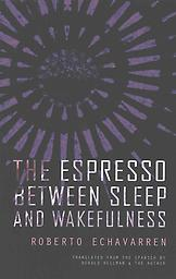 The Espresso between Sleep and Wakefulness Roberto Echavarren
