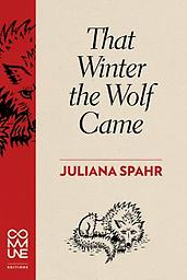 That Winter the Wolf Came Juliana Spahr