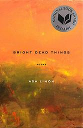 Bright Dead things Ada Limon