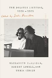 The Dolphin Letters Elizabeth Hardwick Robert Lowell and their Circle Edited by Saskia Hamilton