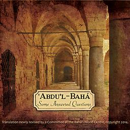 Some Answered Questions Some Answered Questions includes a wide range of questions and answers compiled posed to 'Abdu'l-Bahá. It is a set of 2 MP3 files with over 10 hours of recorded time.