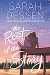 The Rest of the Story - From #1 New York Times bestselling author Sarah Dessen comes a big-hearted, sweeping novel about a girl who reconnects with a part of her family she hasn't seen since she was a little girl—and falls i