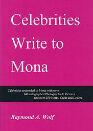 Celebrities Write to Mona The author presents Mona's collection of over 350 notes, cards, letters and autographed photos. 399 pages. Released May 18, 2020.