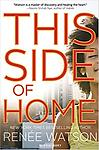 This Side of Home - From Newbery Honor and Coretta Scott King Author Award winner Renée Watson.