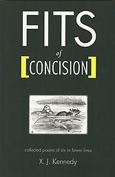 Fits of Concision: Collected Poems of Six or Fewer Lines XJ Kennedy