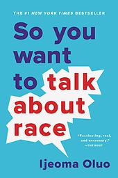 So You Want to Talk about Race In this New York Times bestseller, Ijeoma Oluo offers a hard-hitting but user-friendly examination of race in America Minimum 25 copies