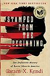 Stamped from the Beginning (The Definitive History of Racist Ideas in America) - - Winner of the 2016 National Book Award for Nonfiction - A New York Times Bestseller - A Washington Post Bestseller - Finalist for the 2016 National Book Critics Circle Award for Nonfiction - Named o