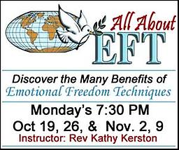 EFT Emotional Freedom Technique - ZOOM Classes EFT… Emotional Freedom Technique Monday's, October 19, 26, and Nov 2, 9. at 7:30 PM with Rev. Kathy Kerston