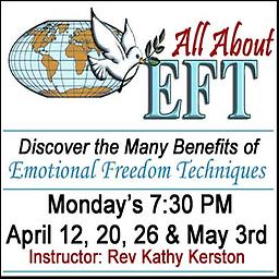 Emotional Freedom Technique with Rev. Kathy Kerston via ZOOM Emotional Freedom Technique / Mondays at 7:30, April 12, 20, 26 and May 3 - Via ZOOM / Facilitator: Rev Kathy Kerston