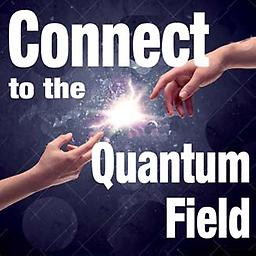 Connect to the Quantum Field Connect to the Quantum Field Saturday July 10th, 10-12pm Reverend Lucia Cochran
